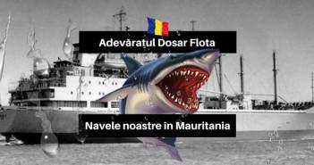 01-DESCHIDERE-Adevăratul Dosar Flota - Navele noastre in Mauritania