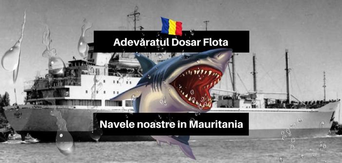 01-DESCHIDERE-Adevăratul-Dosar-Flota-Navele-noastre-in-Mauritania